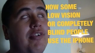 HOW SOME LOW VISION OR COMPLETELY BLIND PEOPLE USE THE IPHONE