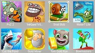 PVZ 2,Troll Quest TV,Snail Bob,Water Lite,Cut The Food,Gold Miner,Tom Gold Run