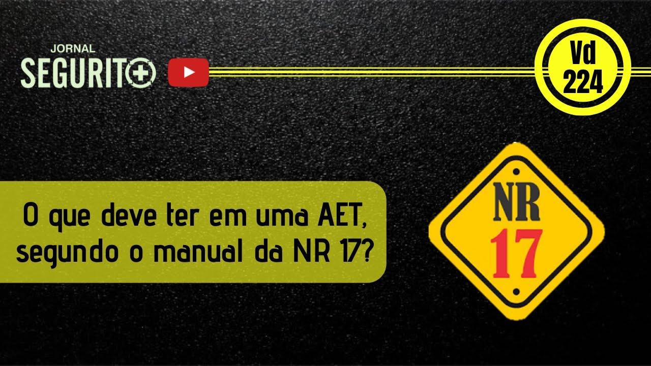Vd. 224 - O que deve ter em uma AET, segundo o manual da NR 17?