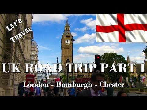 Let's Travel: UK Road Trip Part 1 - London - Bamburgh - Chester Travel Guide