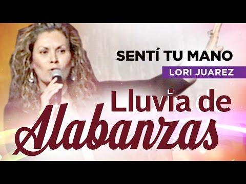 LLUVIA DE ALABANZAS - Lori Juarez - Sentí Tu Mano
