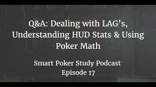 LAG's, HUD Stats & Poker Math Q&A Smart Poker Study Podcast #017