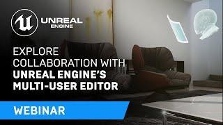 Explore Collaboration With Unreal Engine's Multi-User Editor   Webinar