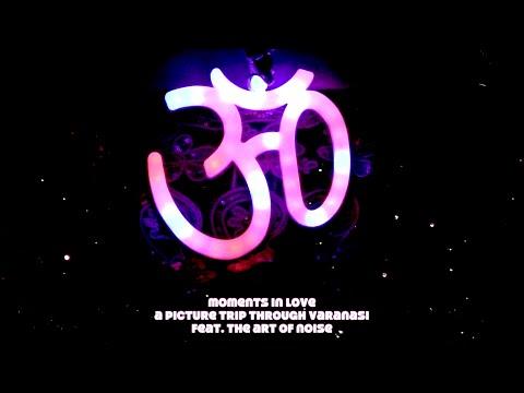 Moments in Love Varanasi | feat. Art of Noise