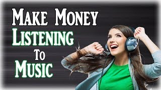 Make Money Listening To Music ($12 PER SONG)