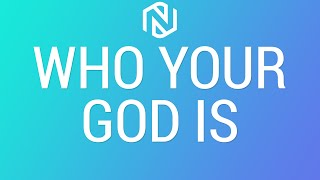 Who Your God Is - February 21, 2021 - NLAC
