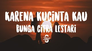 Lyric/lirik Karena Kucinta Kau - Bunga Citra Lestari ( Cover by Aviwkila )