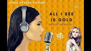 Bridgit Mendler - All I see is Gold | Cover by AishaAyesha