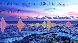 Burak Yeter Self Control feat Maysha Original Mix.mp3