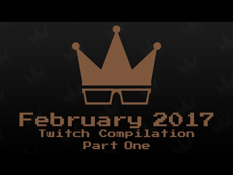 February 2017 Twitch Compilation [1/2]