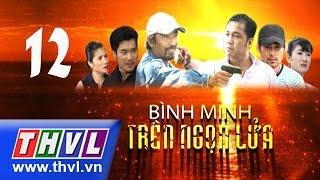 THVL | Bình minh trên ngọn lửa - Tập 12