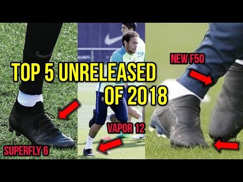 TOP 5 UNRELEASED SOCCER CLEATS OF 2018!