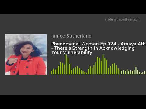 Phenomenal Woman Ep 024 - Amaya Athill - There's Strength In Acknowledging Your Vulnerability