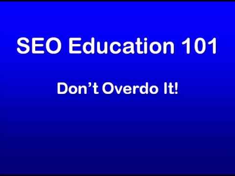 SEO Education 101 Don't Overdo It