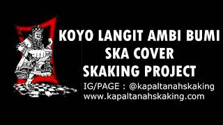 KOYO LANGIT AMBI BUMI SKA COVER ( sKaKinG Project )