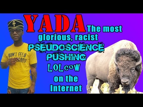 Yada: The Most Glorious, Racist, Pseudoscience-Pushing LOLcow on the Internet