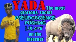 Yada: The Most Glorious, Pseudoscience-Pushing LOLcow on the Internet