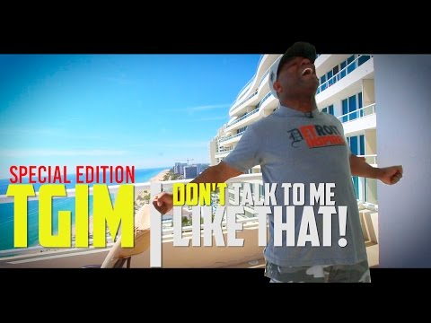 TGIM | DON'T TALK TO ME LIKE THAT