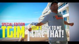 TGIM | DON'T TALK TO ME LIKE THAT