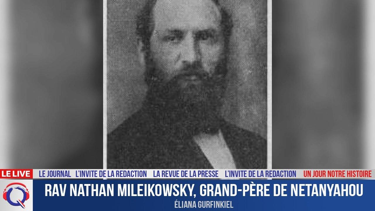 Rav Nathan Mileikowsky, grand-père de Netanyahou - Un jour notre Histoire du 4 aout 2021