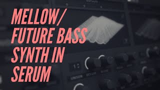 Mellow/future bass synth in Serum [#1]