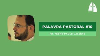 Palavra pastoral #10 - Pr. Pedro Paulo Valente - sobre o retorno ao culto presencial