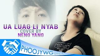 NENG YANG - Ua Luag Li Nyab (Cover)