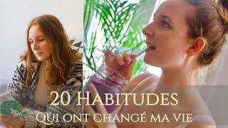 20 HABITUDES QUI ONT CHANGÉ MA VIE | Lifestyle, santé, bien-être mental