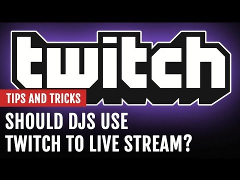 Should DJs Use Twitch to Live Stream? | Tips and Tricks