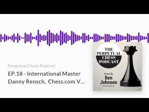Perpetual Chess Podcast EP 18  International Master Danny Rensch, Chess com Vice President