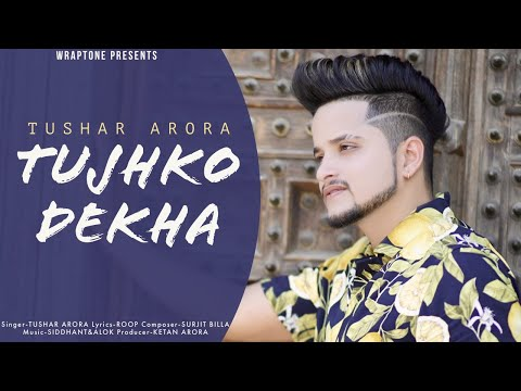 tujhko-dekha-(full-song)-tushar-arora-|-new-hindi-songs-2020