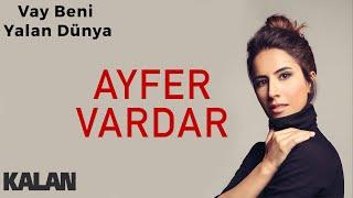 Ayfer Vardar - Vay Beni Yalan Dünya