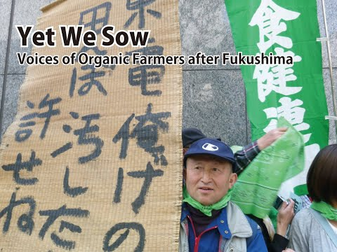 Yet We Sow  :  Voices of Organic Farmers after Fukushima