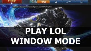 How to Play League of Legends in WINDOWED MODE or FULL SCREEN MODE ...
