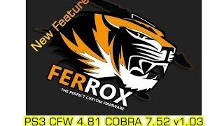 PS3 Ferrox CFW 4.81 COBRA 7.52 v1.03  New Feature