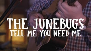 Tell Me You Need Me - The Junebugs