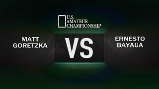 2017 US Amateur Championships - Matt Goretzka VS Ernesto Bayaua
