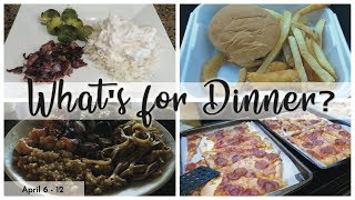 WHAT'S FOR DINNER | EASY DINNERS | APRIL 6-12