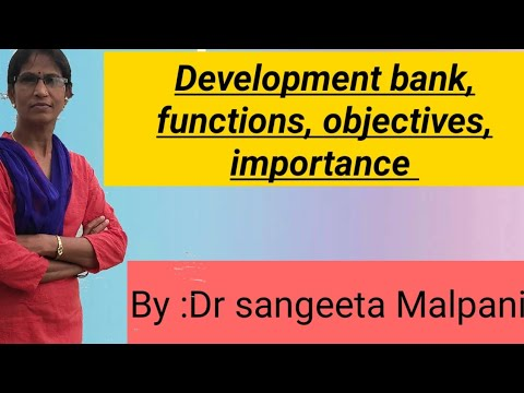 Development banks, meaning, objectives, importance, Functions