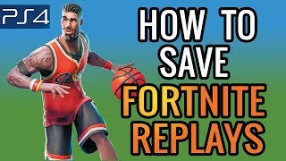HOW TO SAVE FORTNITE REPLAYS
