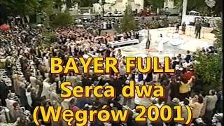 Bayer Full - Serca dwa (Węgrów 2001)