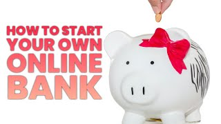 Start Your Own Online Bank | Make Passive Income