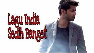 Lagu India Sedih Banget Terbaru 2017