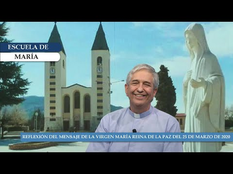 Escuela de María - Reflexión del mensaje de la Virgen María Reina de la Paz del 25 de marzo de 2020