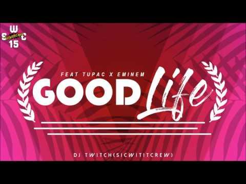 Good Life feat Tupac & Eminem (DJ TWITCH REMIX) S.W.C