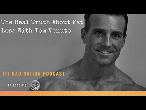 013 The Real Truth About Fat Loss With Tom Venuto