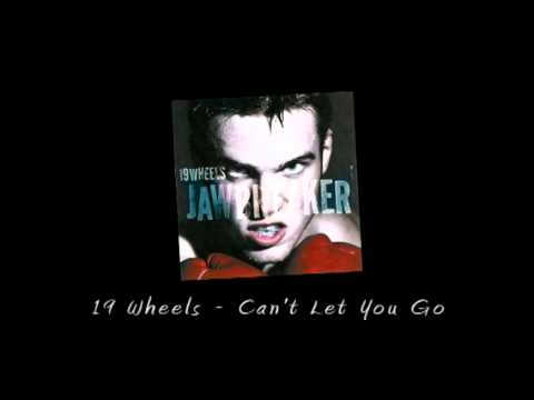 19 Wheels - Can't Let You Go
