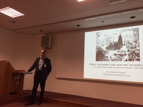 Military Occupation and Post-War Reconstruction of Germany, 1945-49 by Dr Christopher Knowles