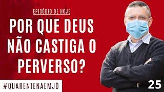 #25 Por Que Deus Não Castiga o Perverso? (Jó 24.1-25) - Daniel Santos