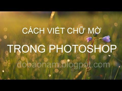 Hướng dẫn cách viết chữ mờ lên ảnh bằng Photoshop CS6